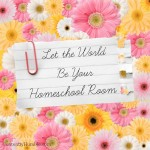 Let The World Be Your Homeschool Room